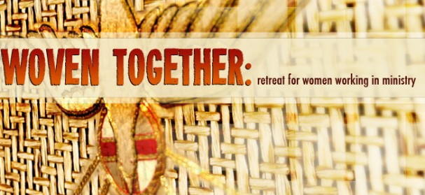 Woven together: a retreat for women in ministry